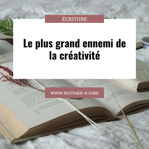 Le plus grand ennemi de la créativité